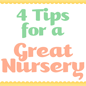 Four Tips for a Great Nursery