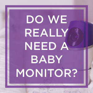 Will we need a baby monitor?