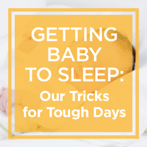 Getting Baby to Sleep: Our Tricks for Tough Days