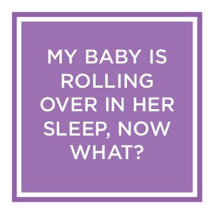 Baby is Rolling Over in Her Sleep, What Now?