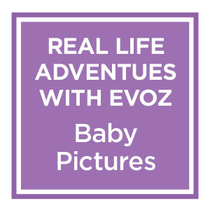 Real-Life Adventures with Evoz: Baby Pictures